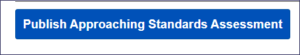 """A picture of a blue box with words which say """"Publish Approaching Standards Assessment"""""""